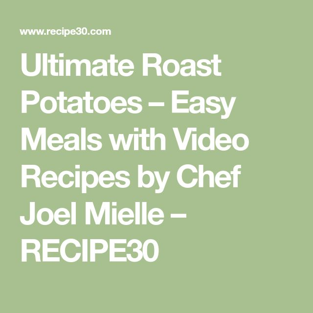 Ultimate Roast Potatoes – Easy Meals with Video Recipes by Chef Joel Mielle – RECIPE30