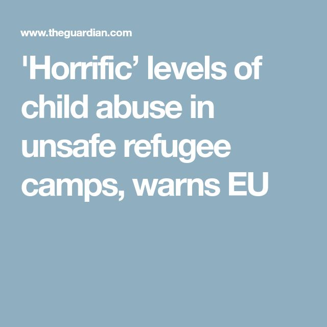 'Horrific' levels of child abuse in unsafe refugee camps, warns EU