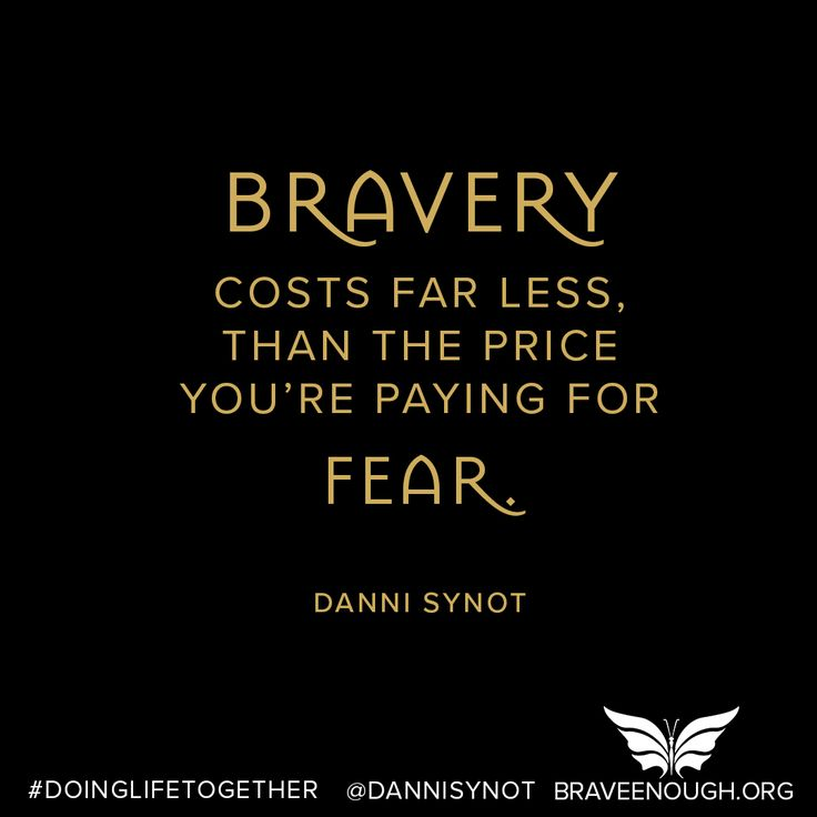 Bravery costs less tan fear
