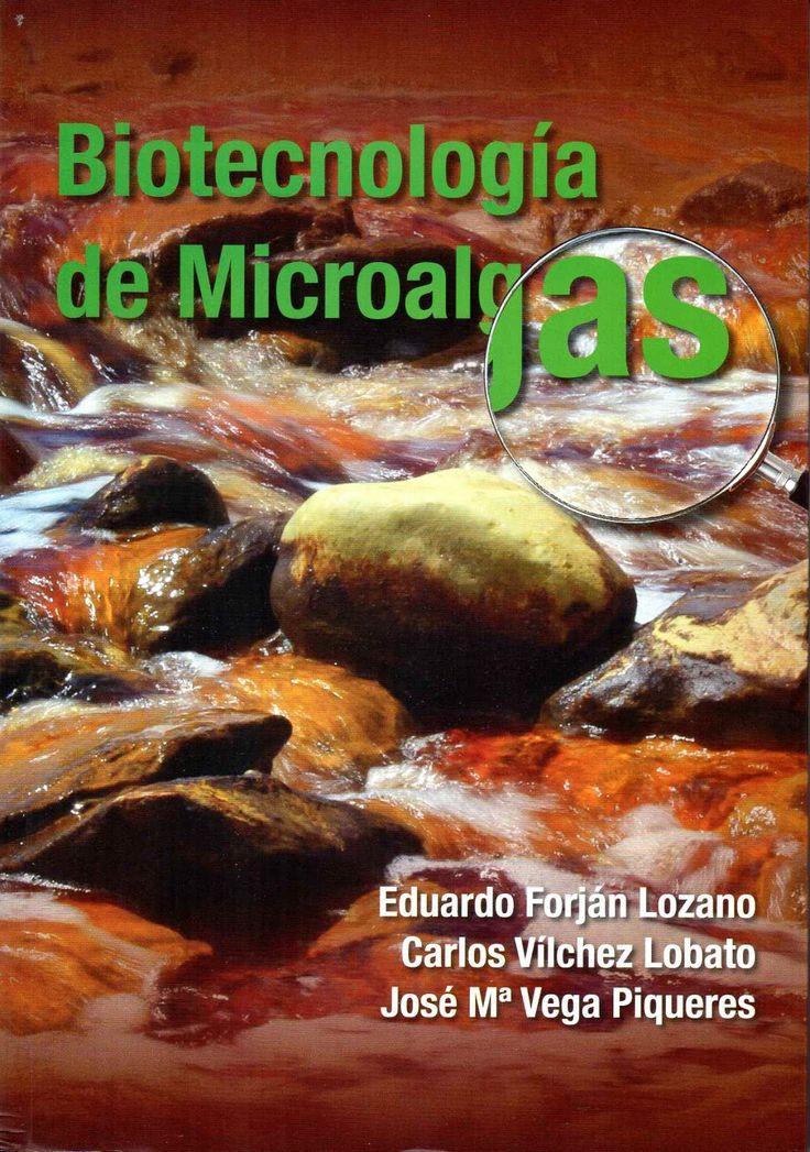 Biotecnología de microalgas / Eduardo Forján Lozano, Carlos Vílchez Lobato, Jose Mª Vega Piqueres. - [Huelva] : CEPSA, D.L. 2014