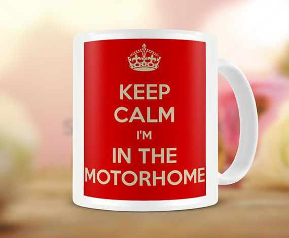 Keep Calm I'm in the motor home  Keep Calm Mug  by MugandMore