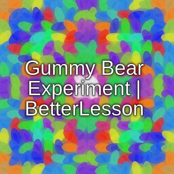 Gummy Bear Experiment | BetterLesson
