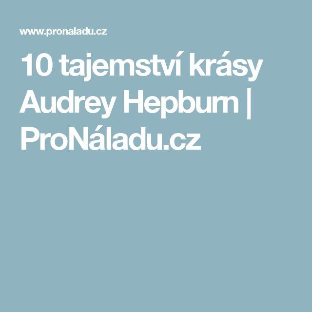 10 tajemství krásy Audrey Hepburn | ProNáladu.cz