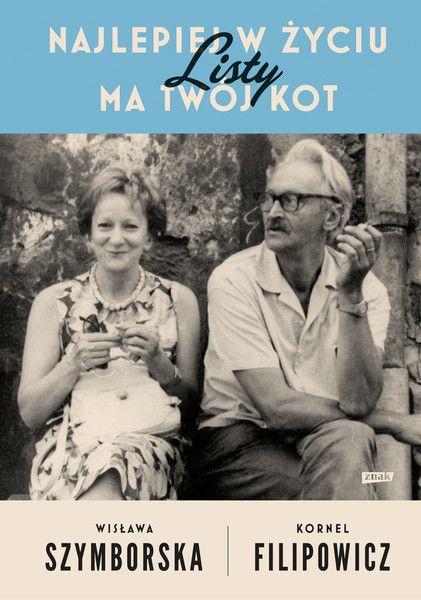 """Mam do Ciebie wielką prośbę… Wisława Szymborska, Kornel Filipowicz, """"Najlepiej w życiu ma twój kot"""" - [RECENZJA] - Kultura"""