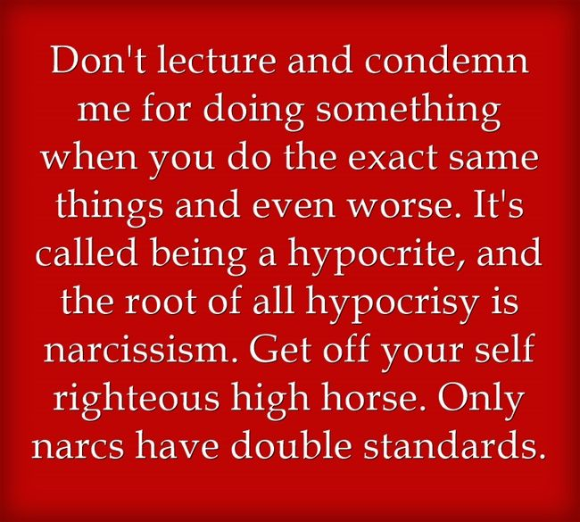 "For all you hypocrites with double standards. Gotta love those people who tell you something such as 'You're so negative all the time,"" yet they are the ones who dish out all the negativity and never have one good word to say. Don't lecture me when you can't see your own pathetic behaviors"