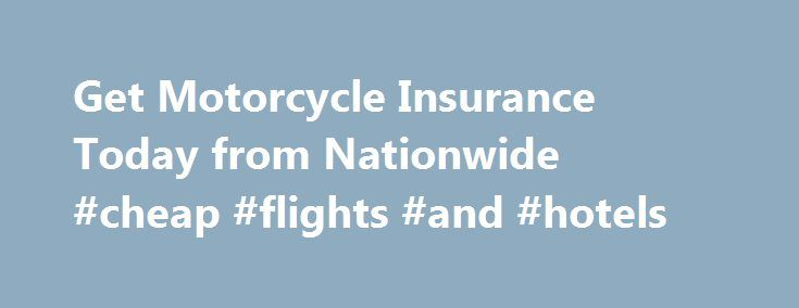 Get Motorcycle Insurance Today from Nationwide #cheap #flights #and #hotels http://cheap.remmont.com/get-motorcycle-insurance-today-from-nationwide-cheap-flights-and-hotels/  #cheap motorcycle insurance # Get Motorcycle Insurance Policy and Free Quote Online Request a free motorcycle insurance quote from Nationwide on the coverage you need so you can have peace of mind that you and your bike are protected on the road. Nationwide's motorcycle insurance quotes can be tailored to your unique…