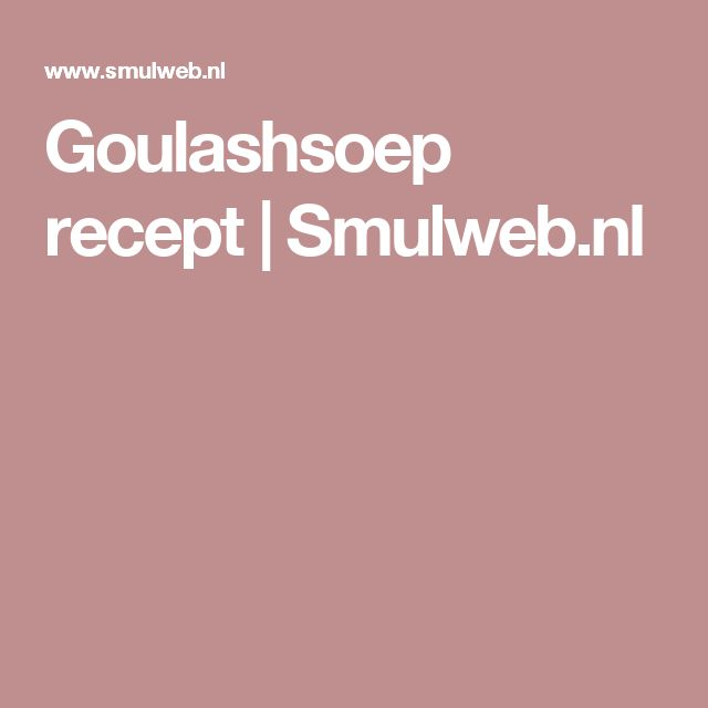 Goulashsoep recept | Smulweb.nl