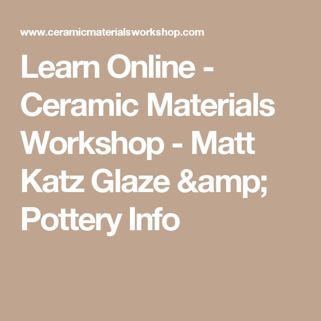 Learn Online - Ceramic Materials Workshop - Matt Katz Glaze & Pottery Info