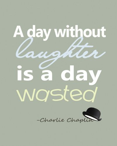 A day without laughter is a day wasted #laugh #quote