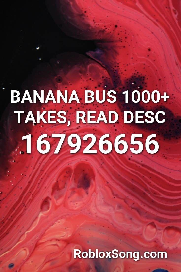 Banana Bus 1000 Takes Read Desc Roblox Id Roblox Music Codes