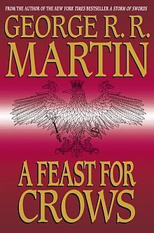 A Feast For Crows - A Feast for Crows is the fourth of seven planned novels in the epic fantasy series A Song of Ice and Fire by American author George R. R. Martin