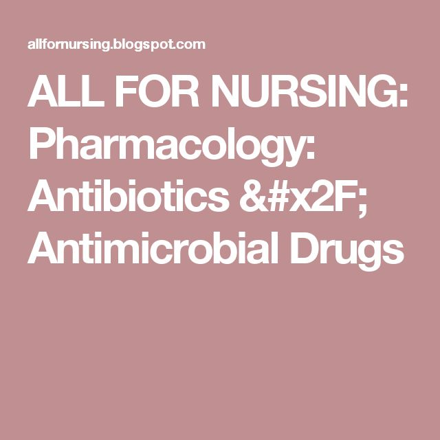 ALL FOR NURSING: Pharmacology: Antibiotics / Antimicrobial Drugs