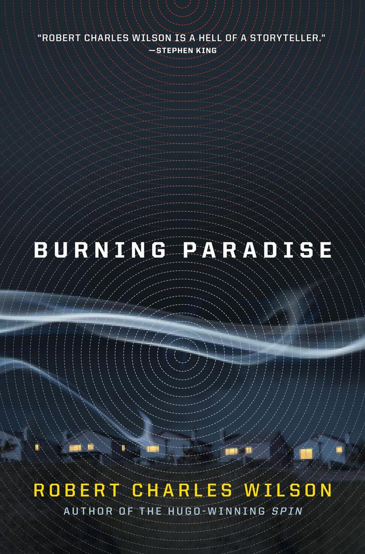 Robert Charles Wilson  Burning Paradise Cover Art And Synopsis Reveal!