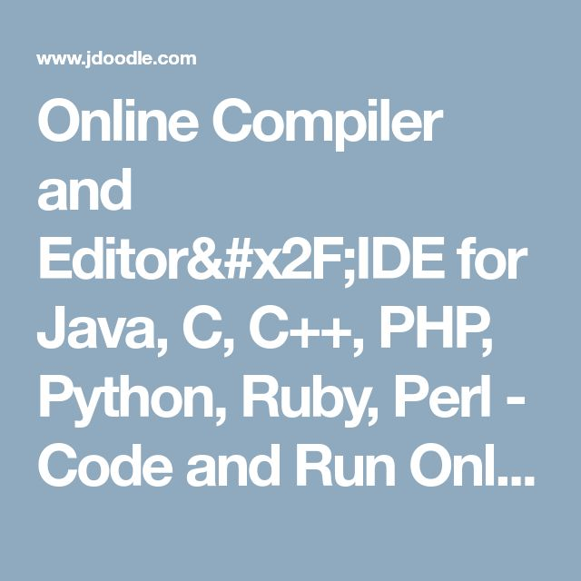 Online Compiler and Editor/IDE for Java, C, C++, PHP, Python, Ruby, Perl - Code and Run Online