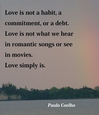 Love simply is.: Love I, Paulocoelho, Paulo Coelho Quotes Love, Paulo Coelho Love Quotes, My Heart, Favorite Quotes, Inspiration Quotes, Beautiful Mess Quotes, Romantic Songs