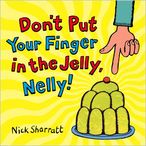 Don't put your finger In the jelly, Nelly! / Nick Sharratt