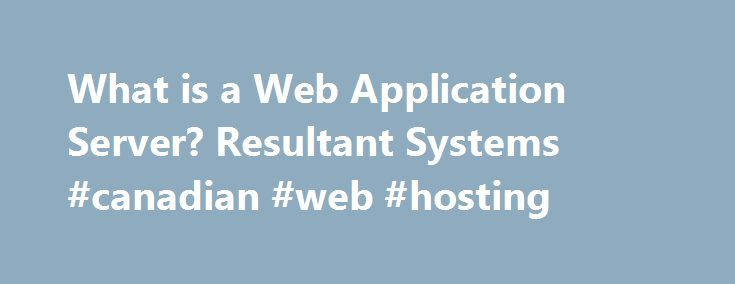What is a Web Application Server? Resultant Systems #canadian #web #hosting http://hosting.remmont.com/what-is-a-web-application-server-resultant-systems-canadian-web-hosting/  #web server # What is a Web Application Server? First, What is a Web Server? A web server is a specialized type of file server. Its job is to retrieve files from the server s hard drive, format the files... Read more