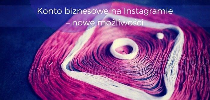 Konto biznesowe na Instagramie – nowe możliwości