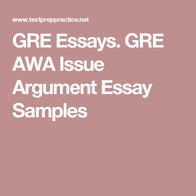 gre issue and argument essays Tips on how to write a gre analyze an argument essay and guidelines on how to strcuture it.