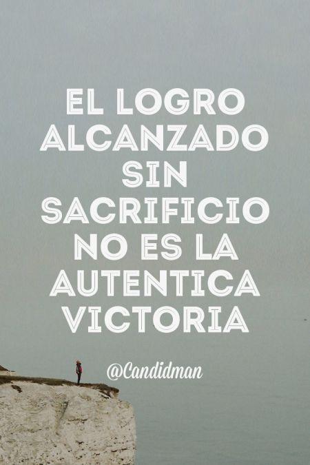 """""""El logro alcanzado sin #Sacrificio no es la auténtica #Victoria"""". #Citas #Frases @candidman"""