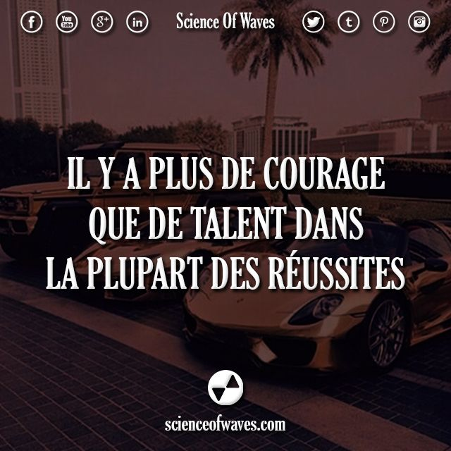 Il y a plus de courage que de talent dans la plupart des réussites.  #motivation #citations #citation #courage #talent #réussite #richesse #entrepreneur