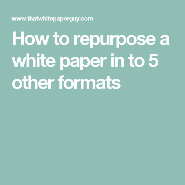 How to repurpose a white paper in to 5 other formats