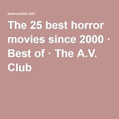 The 25 best horror movies since 2000 · Best of · The A.V. Club