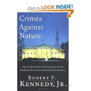 """""""Crimes Against Nature"""" by Robert F. Kennedy Jr. How George W. Bush and His Corporate Pals Are Plundering the Country and Hijacking Our Democracy"""