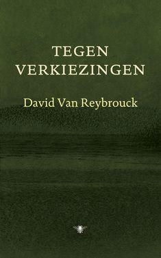 Tegen verkiezingen / Van Reybrouck, David - Amsterdam : De Bezige Bij, 2013. - 173 p. - ISBN 9789023474593 Plaatsnr.  331.12 REYB