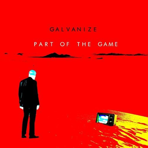 Part of the Game by Galvanize