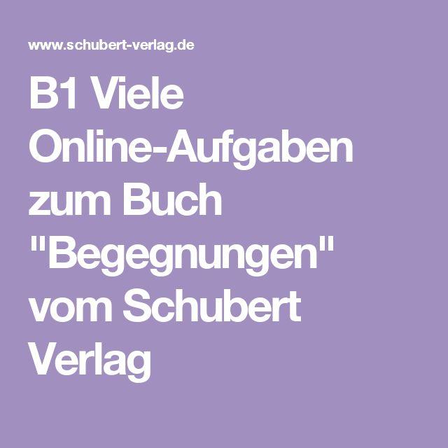 b1 viele online aufgaben zum buch begegnungen vom schubert verlag b1 b2 tipps deutsch als. Black Bedroom Furniture Sets. Home Design Ideas