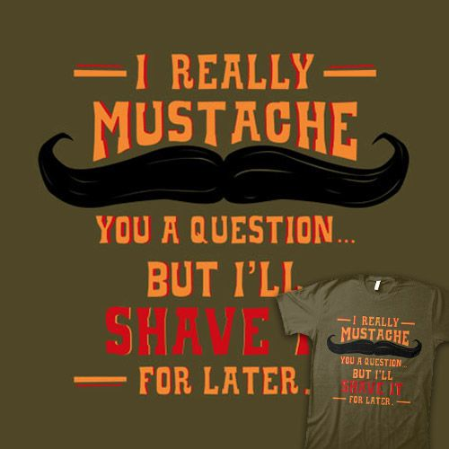 prom asking idea: Questions T Shirts, Laughing, Mustache Awesome, Moustache, Quote, Giggl, Mustache Tshirt, Funny Stuff, Things