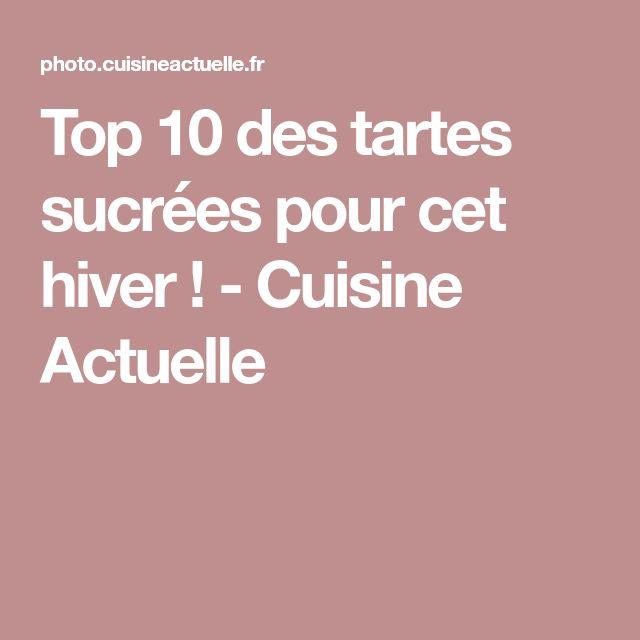 Top 10 des tartes sucrées pour cet hiver ! - Cuisine Actuelle