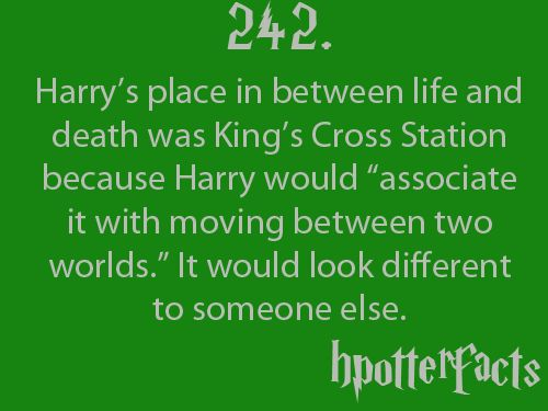"""Harry Potter Facts #242:    Harry's place in between life and death was King's Cross Station because Harry would """"associate it with moving between two worlds"""".  It would look different to someone else."""
