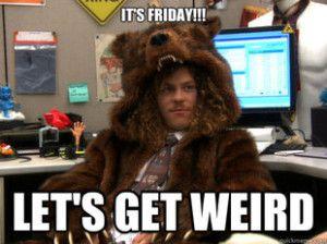 workaholics-meme-its-friday-lets-get-weird