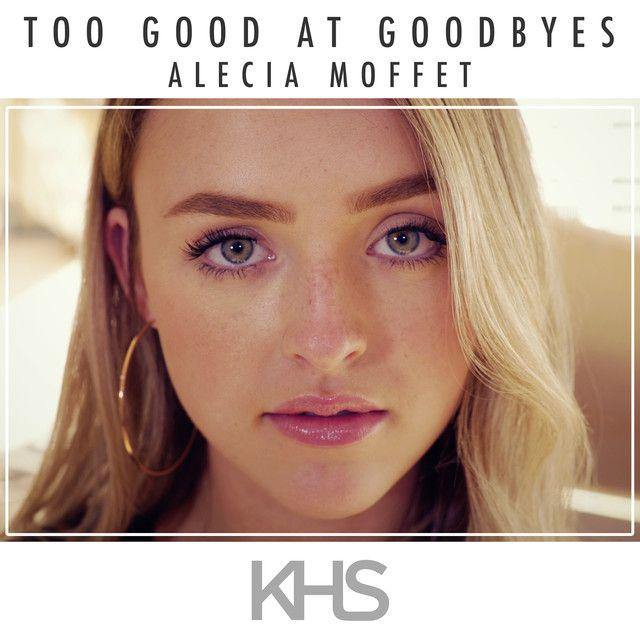 Too Good at Goodbyes by Kurt Hugo Schneider Alicia Moffet #Spotify #SavedIt