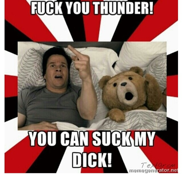Hahahhahaha funniest part Ted movie, Thunder buddy