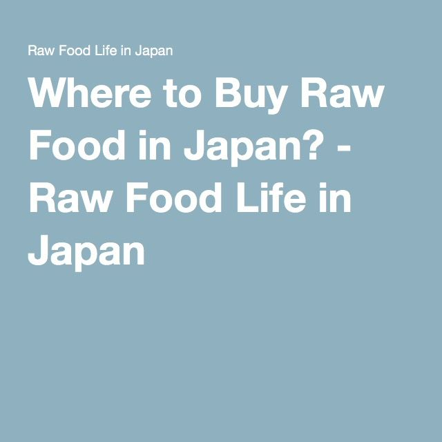 Where to Buy Raw Food in Japan? - Raw Food Life in Japan