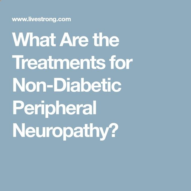 What Are the Treatments for Non-Diabetic Peripheral Neuropathy?