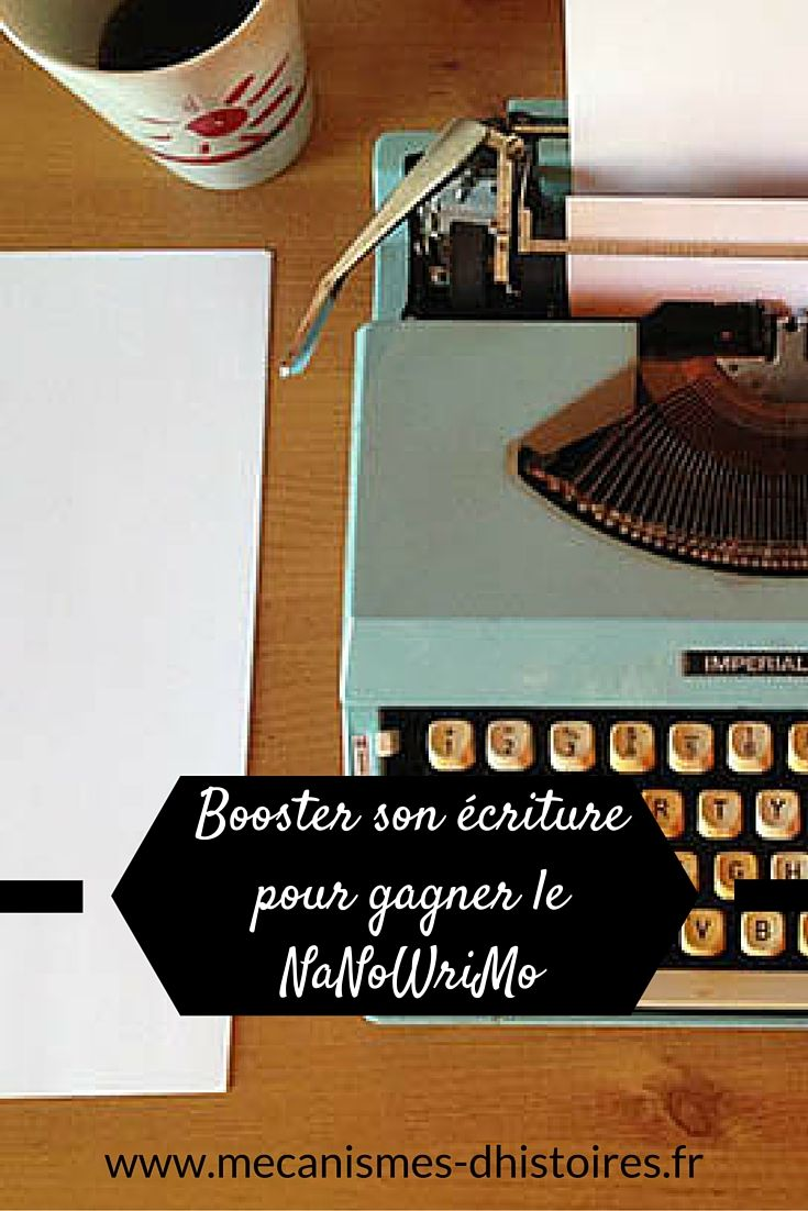 Booster son écriture au quotidien (créez le déclic pour terminer votre roman) et pour le NaNo. Bon courage à ceux qui le font !