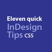 Quick Tip: Eleven Tricks That Will Help Your Workflow in InDesign