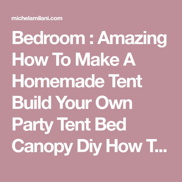 Bedroom : Amazing How To Make A Homemade Tent Build Your Own Party Tent Bed Canopy Diy How To Build A Canopy Frame Marvelous 244 Best Pictures Of Diy Canopy Bed With Lights Bedrooms