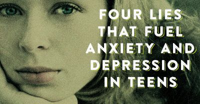 4 lies that fuel anxiety and depression in teens. Help your teens curb their negative thought patterns so they can thrive in life with joy and confidence in Christ! Great psychological insights.