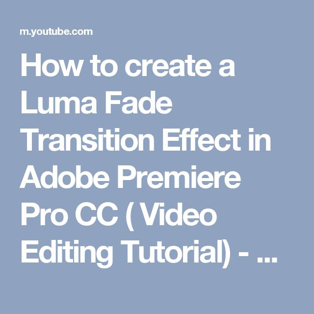 How to create a Luma Fade Transition Effect in Adobe Premiere Pro CC ( Video Editing Tutorial) - YouTube