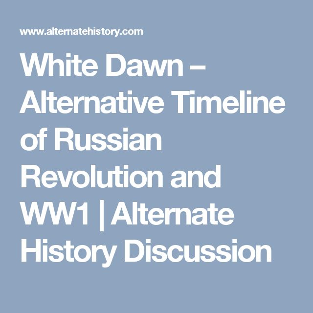 White Dawn – Alternative Timeline of Russian Revolution and WW1 | Alternate History Discussion