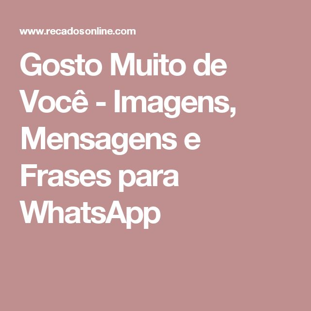 Gosto Muito de Você - Imagens, Mensagens e Frases para WhatsApp