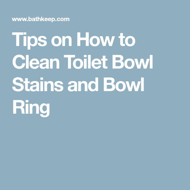 Tips on How to Clean Toilet Bowl Stains and Bowl Ring
