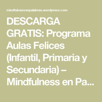 DESCARGA GRATIS: Programa Aulas Felices (Infantil, Primaria y Secundaria) – Mindfulness en Palabras