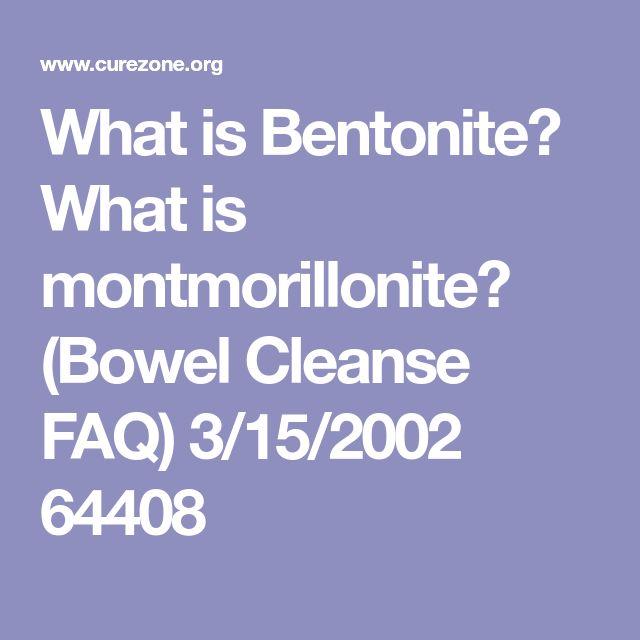 What is Bentonite? What is montmorillonite? (Bowel Cleanse FAQ) 3/15/2002 64408