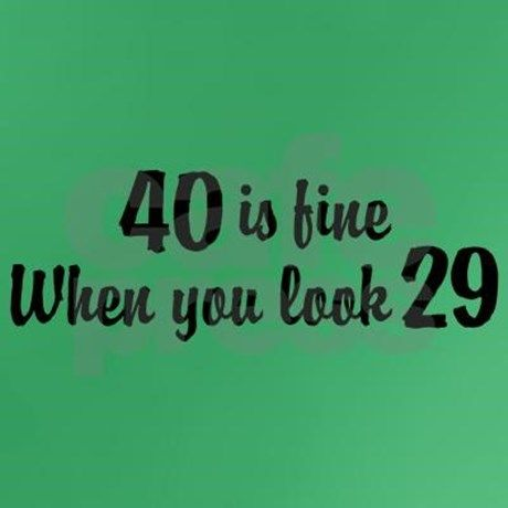 40 Is Fine When You Look 29 Dark T Shirt | Quotes & Sayings | 40th